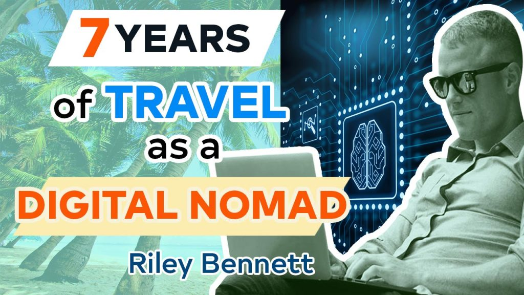 7 Years of Travel as a Digital Nomad with Riley Bennett
