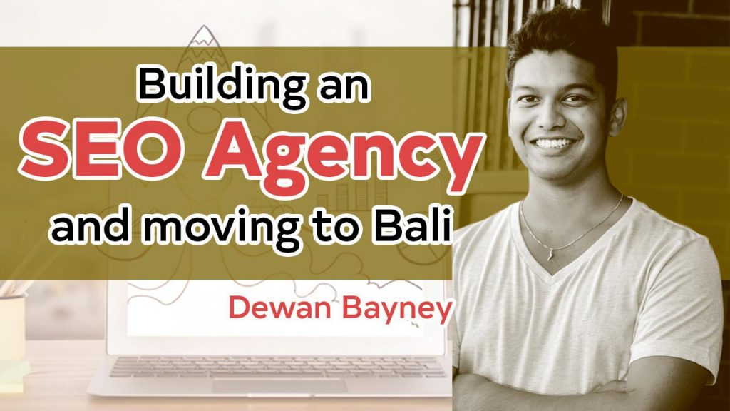 Building an SEO Agency & Moving to Bali with Dewan Bayney