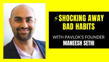 Maneesh Sethi - SHOCKING Away Bad Habits with Pavlok's Founder