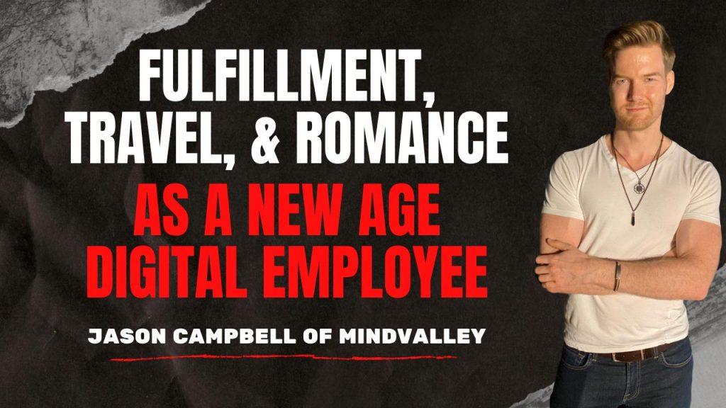 Jason Campbell of Mindvalley - Fulfillment, Travel, & Romance as a New Age Digital Employee
