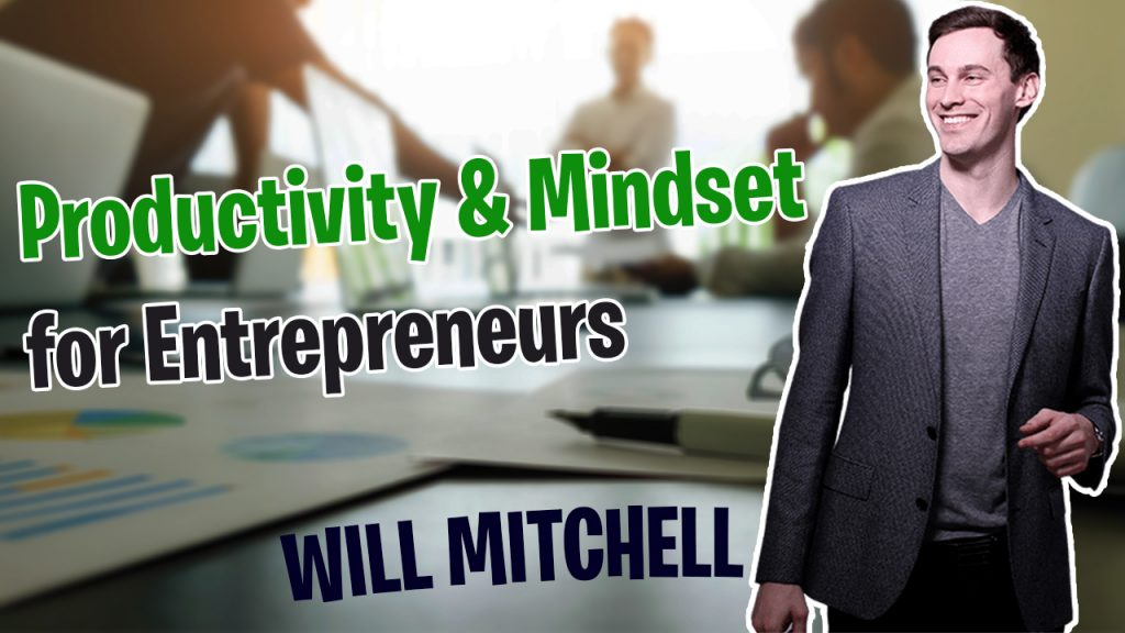 Ep 9 - Will Mitchell - Productivity & Mindset for Entrepreneurs