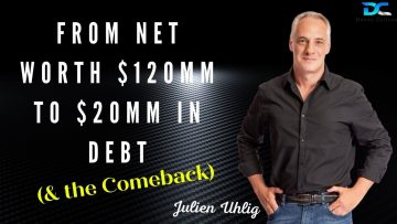 From Net Worth $120mm to $20mm in DEBT (& the Comeback) with Julien Uhlig