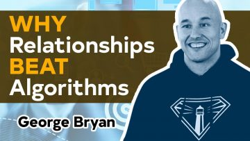 World's Highest Paid Marketing Consultant & Why Relationships Beat Algorithms With George Bryant
